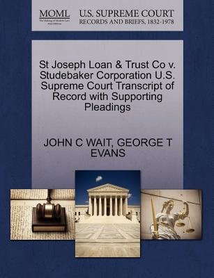 St Joseph Loan & Trust Co V. Studebaker Corporation U.S. Supreme Court Transcript of Record with Supporting Pleadings...