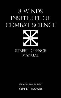 8 Winds Institute of Combat Science - Street Defence Manual (Paperback): Robert Hazard