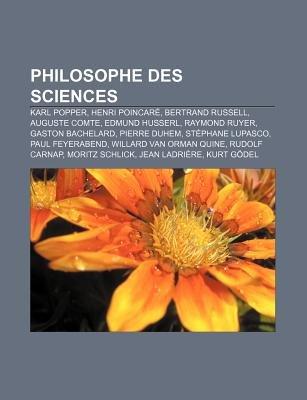 Philosophe Des Sciences - Karl Popper, Henri Poincare, Bertrand Russell, Auguste Comte, Edmund Husserl, Raymond Ruyer, Gaston...