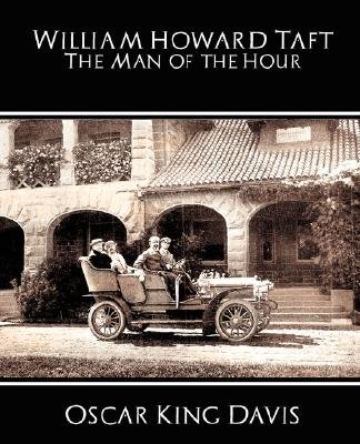 William Howard Taft the Man of the Hour (Paperback): Oscar King Davis, King Davis Oscar King Davis