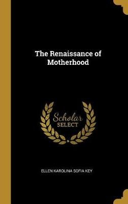 The Renaissance of Motherhood (Hardcover): Ellen Key