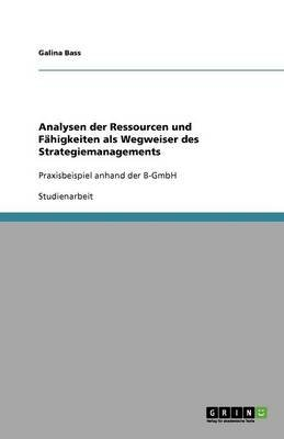 Analysen Der Ressourcen Und Fahigkeiten ALS Wegweiser Des Strategiemanagements (German, Paperback): G. Bass