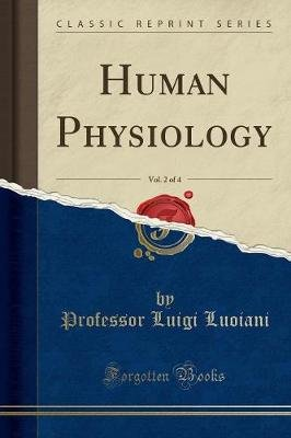 Human Physiology, Vol. 2 of 4 (Classic Reprint) (Paperback): Professor Luigi Luoiani