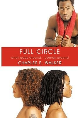 Full Circle - What Goes Around - Comes Around (Paperback): Charles E. Walker