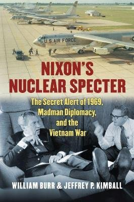 Nixon's Nuclear Specter - The Secret Alert of 1969, Madman Diplomacy, and the Vietnam War (Hardcover): William Burr,...