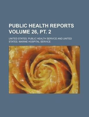 Public Health Reports Volume 26, PT. 2 (Paperback): United States Public Service