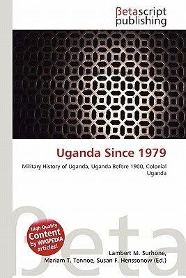 Uganda Since 1979 (Paperback): Lambert M. Surhone, Miriam T. Timpledon, Susan F. Marseken