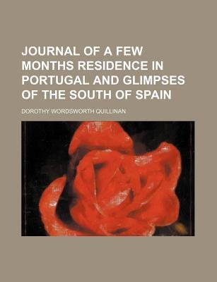 Journal of a Few Months Residence in Portugal and Glimpses of the South of Spain (Volume 2) (Paperback): Dorothy Wordsworth...