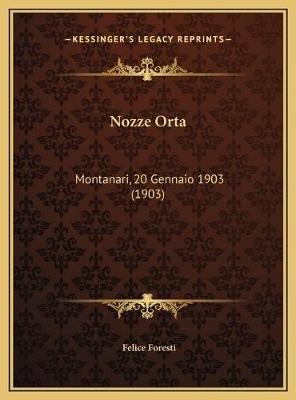 Nozze Orta - Montanari, 20 Gennaio 1903 (1903) (Italian, Hardcover): Felice Foresti