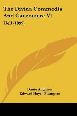 The Divina Commedia and Canzoniere V1 - Hell (1899) (Paperback): Dante Alighieri