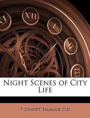 Night Scenes of City Life (Paperback): T. DeWitt Talmage D. D.