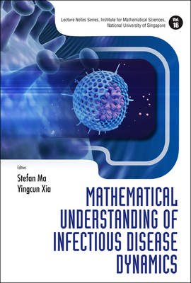 Mathematical Understanding Of Infectious Disease Dynamics (Hardcover): Stefan Ma, Ying Xia, Herbert W. Hethcote