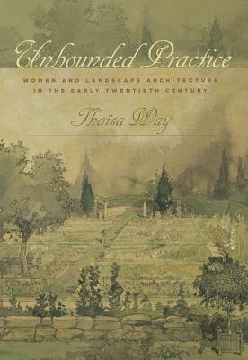 Unbounded Practice - Women and Landscape Architecture in the Early Twentieth Century (Paperback): Thaisa Way