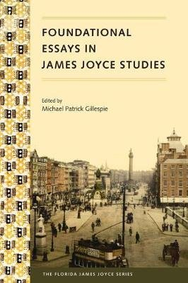Foundational Essays in James Joyce Studies (Paperback): Michael Patrick Gillespie