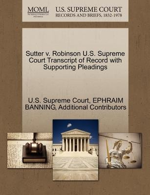 Sutter V. Robinson U.S. Supreme Court Transcript of Record with Supporting Pleadings (Paperback): Ephraim Banning, Additional...