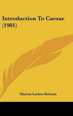 Introduction to Caesar (1901) (Hardcover): Marion Luther Brittain