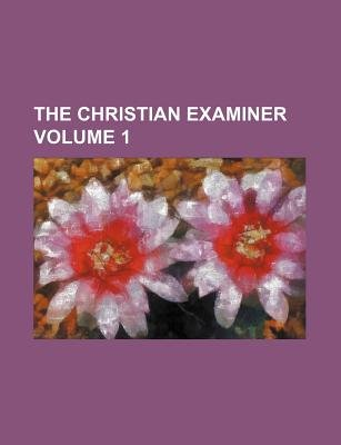 The Christian Examiner Volume 1 (Paperback): Books Group