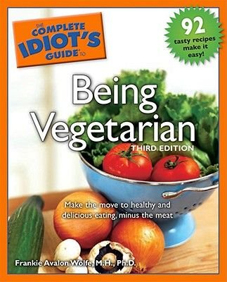 The Complete Idiot's Guide to Being Vegetarian (Paperback, 3rd): Frankie Avalon Wolfe