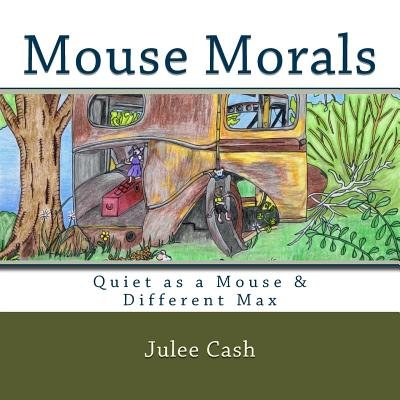 Mouse Morals - Quiet as a Mouse & Different Max (Paperback): Julee Cash