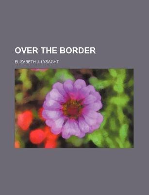 Over the Border (Paperback): Elizabeth J. Lysaght