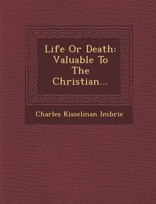 Life or Death - Valuable to the Christian... (Paperback): Charles Kisselman Imbrie