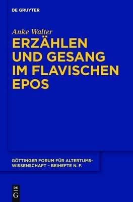 Erzahlen Und Gesang Im Flavischen Epos (German, Electronic book text): Anke Walter