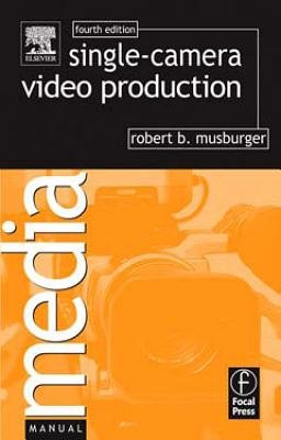 Single-Camera Video Production (Electronic book text, Revised ed.): Musburger Robert B, Robert B. Musburger