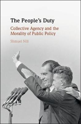 The People's Duty - Collective Agency and the Morality of Public Policy (Hardcover): Shmuel Nili