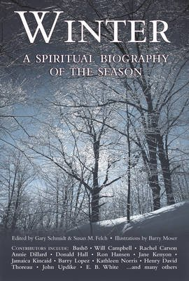 Winter - A Spiritual Biography of the Season (Paperback, Revised ed.): Gary Schmidt, Susan M. Felch