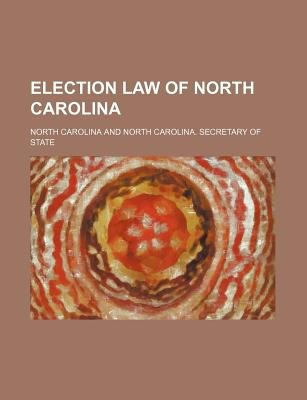 Election Law of North Carolina (Paperback): North Carolina Laws & Statutes, North Carolina