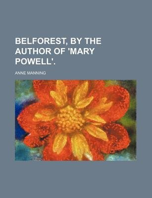 Belforest, by the Author of 'Mary Powell'. (Paperback): Anne Manning