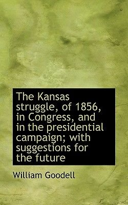 The Kansas Struggle, of 1856, in Congress, and in the Presidential Campaign; With Suggestions for Th (Paperback): William...