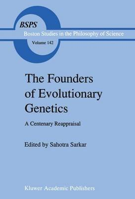 The Founders of Evolutionary Genetics - A Centenary Reappraisal (Paperback, Softcover reprint of the original 1st ed. 1992): S....