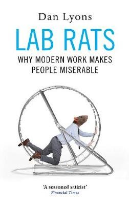 Lab Rats - Why Modern Work Makes People Miserable (Hardcover, Main): Dan Lyons