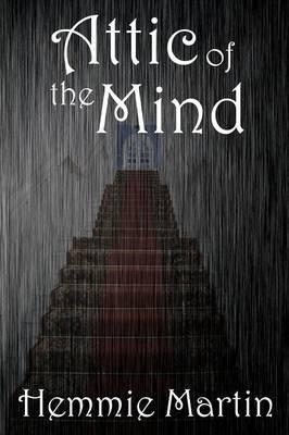 Attic of the Mind (Paperback): Hemmie Martin