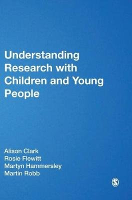 Understanding Research with Children and Young People (Hardcover, New): Alison Clark, Rosie Flewitt, Martyn Hammersley, Martin...