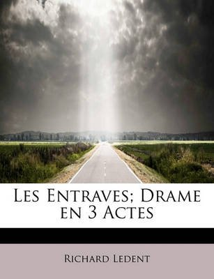Les Entraves; Drame En 3 Actes (English, French, Paperback): Richard Ledent