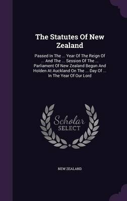 The Statutes of New Zealand - Passed in the ... Year of the Reign of ... and the ... Session of the ... Parliament of New...