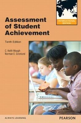 Assessment of Student Achievement (Paperback, International ed of 10th revised ed): C. Keith Waugh, Norman E Gronlund