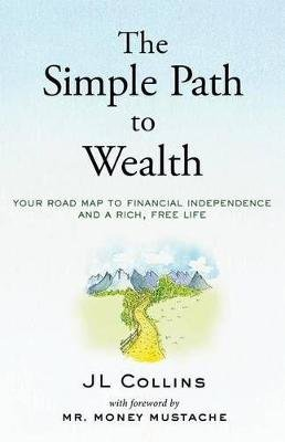 The Simple Path to Wealth - Your Road Map to Financial Independence and a Rich, Free Life (Paperback): J.L. Collins