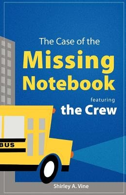 The Case of the Missing Notebook - Featuring the Crew (Paperback): Shirley A. Vine