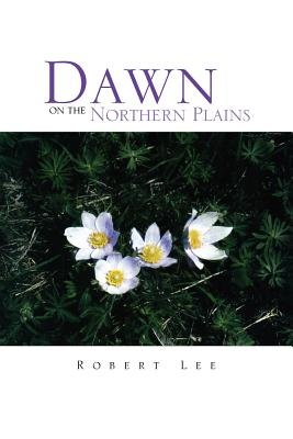 Dawn on the Northern Plains (Paperback): Robert Lee
