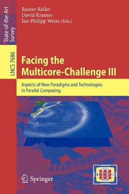 Facing the Multicore-Challenge III - Aspects of New Paradigms and Technologies in Parallel Computing (Paperback, 2013 ed.):...