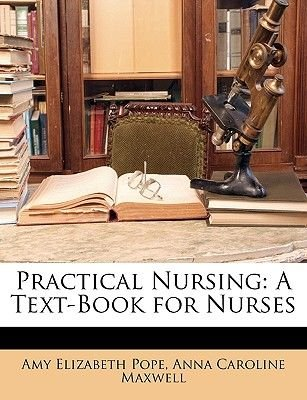Practical Nursing - A Text-Book for Nurses (Paperback): Amy Elizabeth Pope, Anna Caroline Maxwell