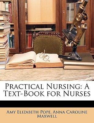 Practical Nursing - A Text-Book for Nurses (Paperback): Amy Elizabeth Pope, Anna Caroline Maxwell