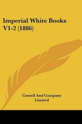 Imperial White Books V1-2 (1886) (Paperback): Cassell Co, Cassell and Company Limited