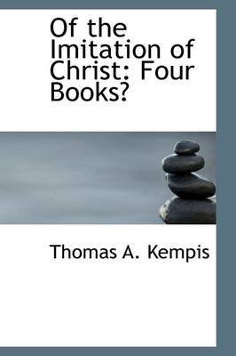 Of the Imitation of Christ - Four Books (Paperback): Thomas A Kempis