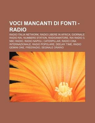 Voci Mancanti Di Fonti - Radio - Radio Italia Network, Radio Libere in Africa, Giornale Radio Rai, Numbers Station,...