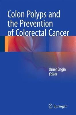 Colon Polyps and the Prevention of Colorectal Cancer (Hardcover, 1st ed. 2015): Omer Engin