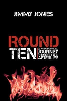 Round Ten - A Philosophical Journey Through the Afterlife (Paperback): Jimmy Jones